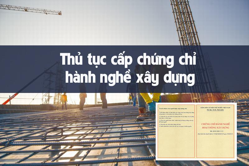 Thủ tục cấp chứng chỉ hành nghề xây dựng mới nhất